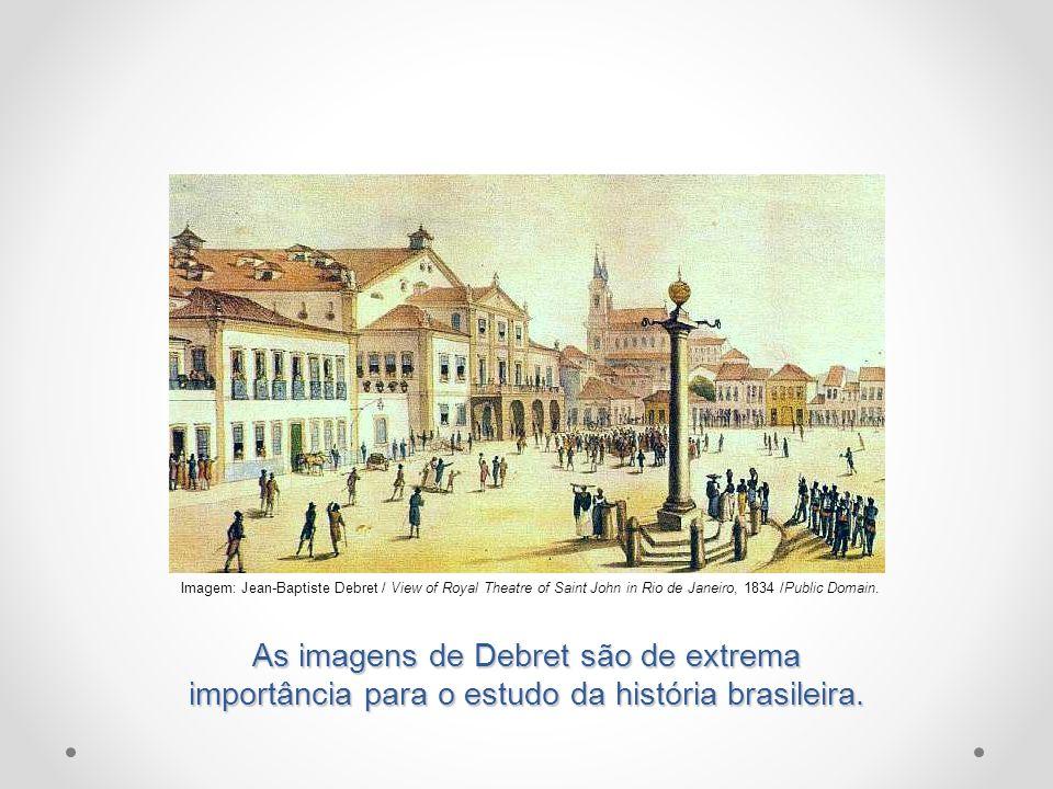 As imagens de Debret são de extrema importância para o estudo da história brasileira. Imagem: Jean-Baptiste Debret / View of Royal Theatre of Saint Jo