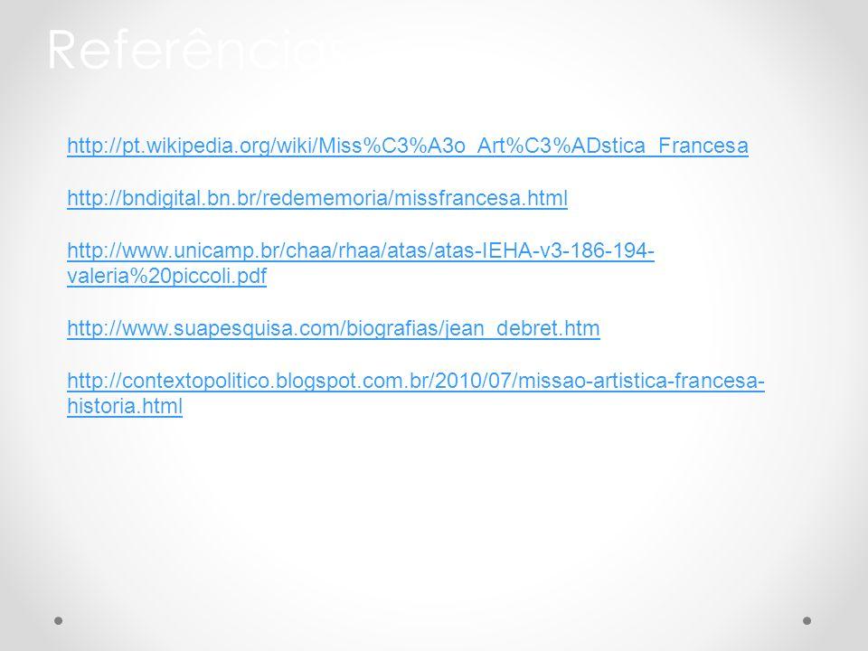 http://pt.wikipedia.org/wiki/Miss%C3%A3o_Art%C3%ADstica_Francesa http://bndigital.bn.br/redememoria/missfrancesa.html http://www.unicamp.br/chaa/rhaa/