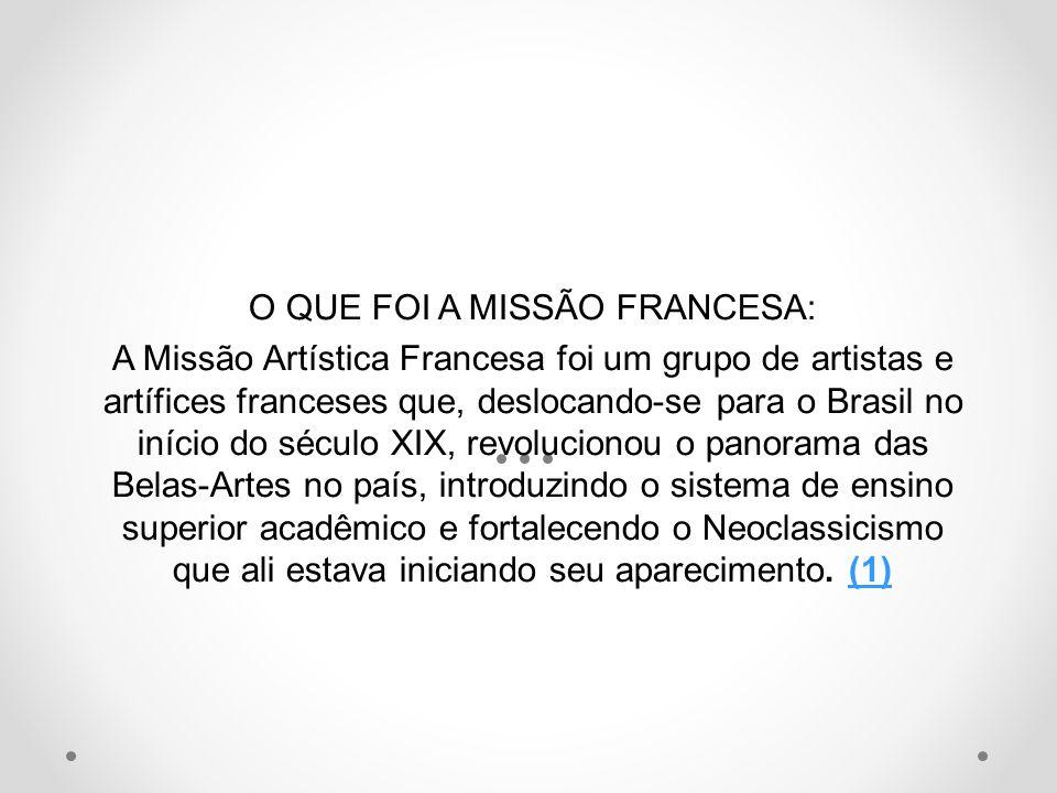 O QUE FOI A MISSÃO FRANCESA: A Missão Artística Francesa foi um grupo de artistas e artífices franceses que, deslocando-se para o Brasil no início do