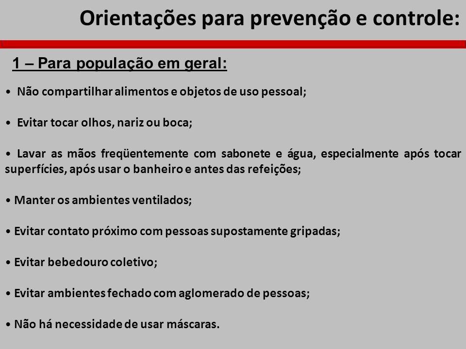 Orientações para prevenção e controle: Não compartilhar alimentos e objetos de uso pessoal; Evitar tocar olhos, nariz ou boca; Lavar as mãos freqüente