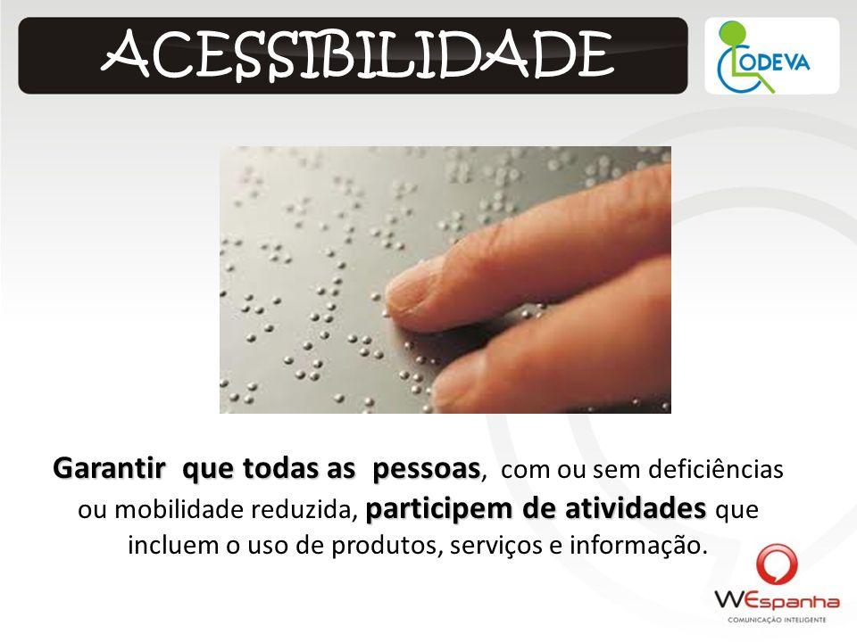 ACESSIBILIDADE Garantir que todas as pessoas participem de atividades Garantir que todas as pessoas, com ou sem deficiências ou mobilidade reduzida, p