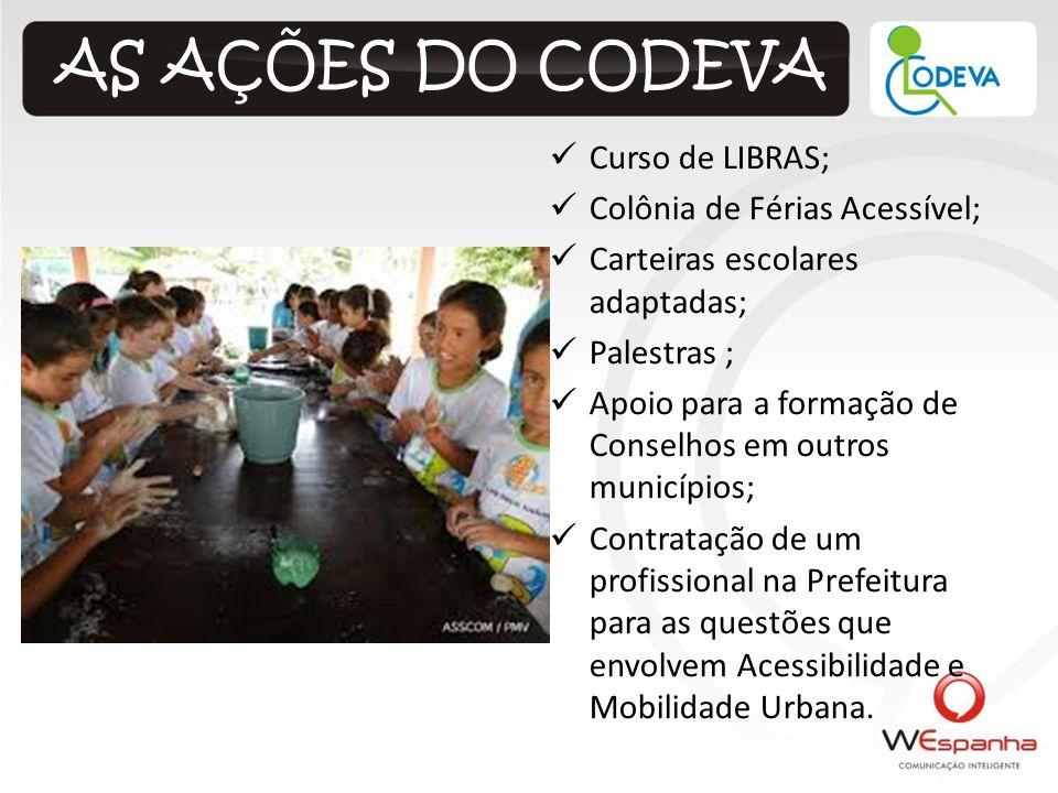 Curso de LIBRAS; Colônia de Férias Acessível; Carteiras escolares adaptadas; Palestras ; Apoio para a formação de Conselhos em outros municípios; Cont