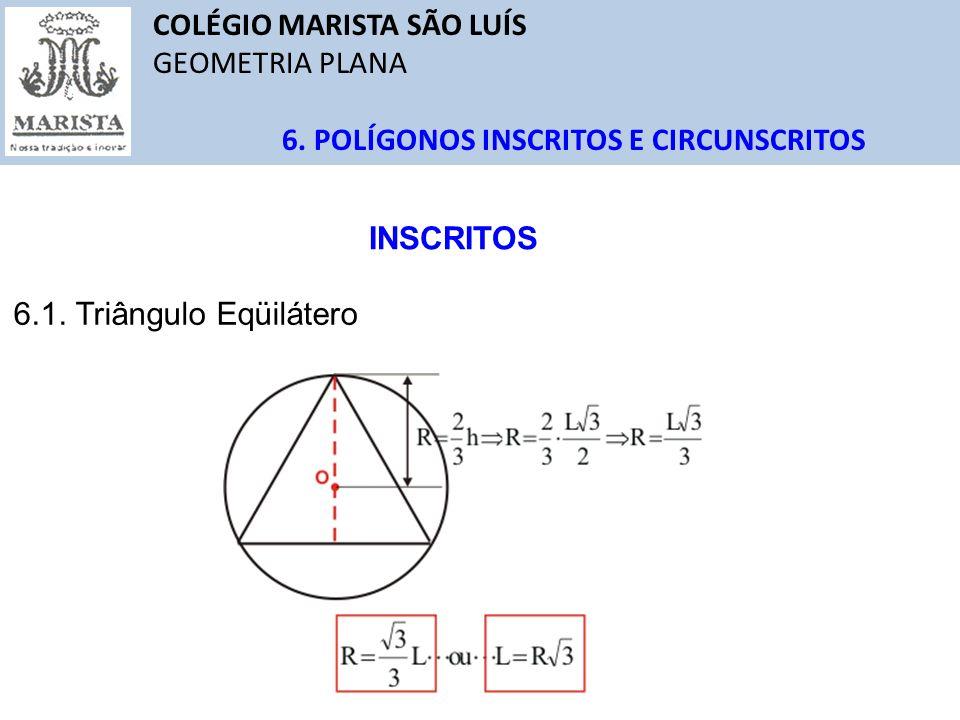 COLÉGIO MARISTA SÃO LUÍS GEOMETRIA PLANA 6. POLÍGONOS INSCRITOS E CIRCUNSCRITOS 6.1. Triângulo Eqüilátero INSCRITOS