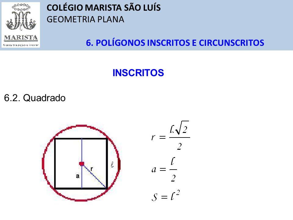 COLÉGIO MARISTA SÃO LUÍS GEOMETRIA PLANA 6. POLÍGONOS INSCRITOS E CIRCUNSCRITOS 6.2. Quadrado INSCRITOS