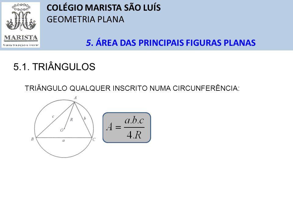 COLÉGIO MARISTA SÃO LUÍS GEOMETRIA PLANA 5. ÁREA DAS PRINCIPAIS FIGURAS PLANAS 5.1. TRIÂNGULOS TRIÂNGULO QUALQUER INSCRITO NUMA CIRCUNFERÊNCIA: