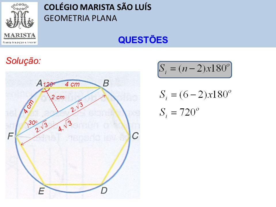 COLÉGIO MARISTA SÃO LUÍS GEOMETRIA PLANA QUESTÕES Solução: 120 o 4 cm 2 cm 30 o 2. 3 4. 3