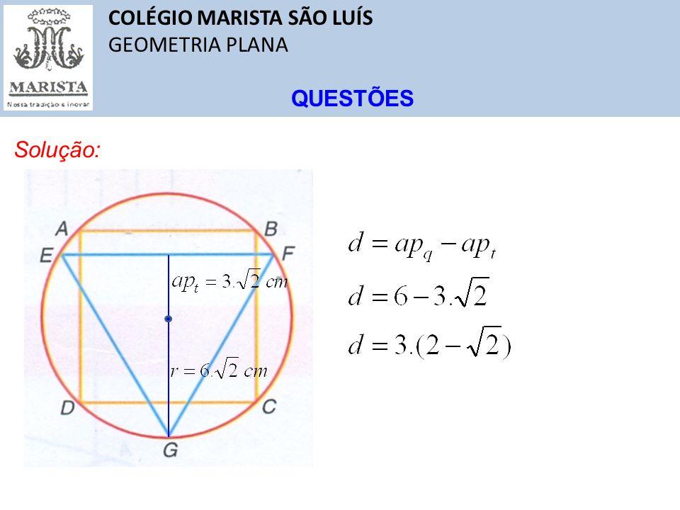 COLÉGIO MARISTA SÃO LUÍS GEOMETRIA PLANA QUESTÕES Solução: