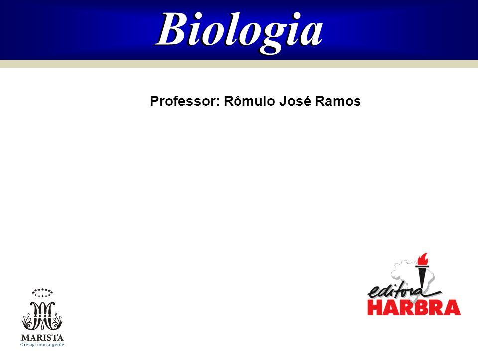 Professor: Rômulo José Ramos Biologia Cresça com a gente