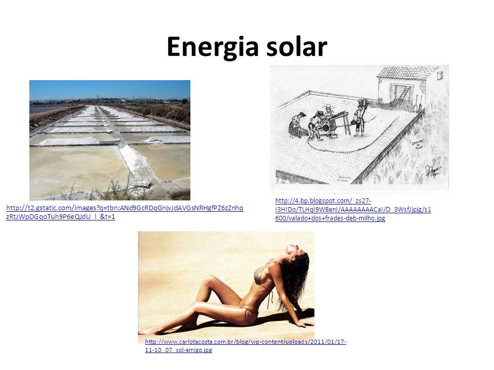 Energia solar http://t2.gstatic.com/images?q=tbn:ANd9GcRDqGnjvJdAVGsNRHgfPZ6zZnhq zRtJWpDGqoTuh9P6eQJdU_l_&t=1 http://4.bp.blogspot.com/_zs27- I3HIDo/