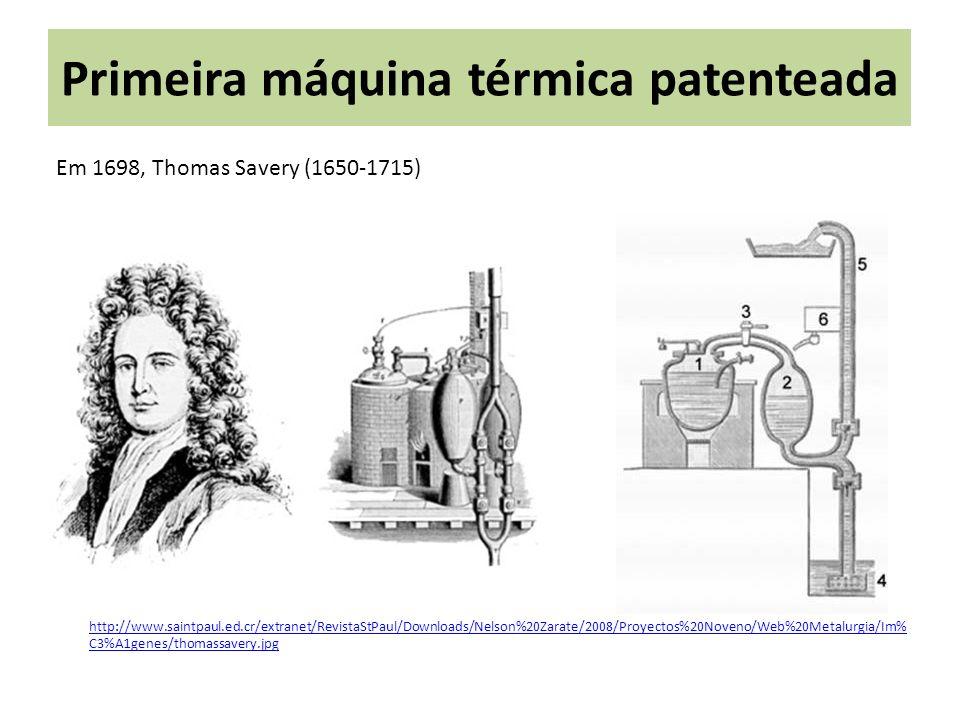 Primeira máquina térmica patenteada Em 1698, Thomas Savery (1650-1715) http://www.saintpaul.ed.cr/extranet/RevistaStPaul/Downloads/Nelson%20Zarate/200