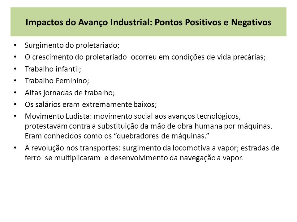 Impactos do Avanço Industrial: Pontos Positivos e Negativos Surgimento do proletariado; O crescimento do proletariado ocorreu em condições de vida pre