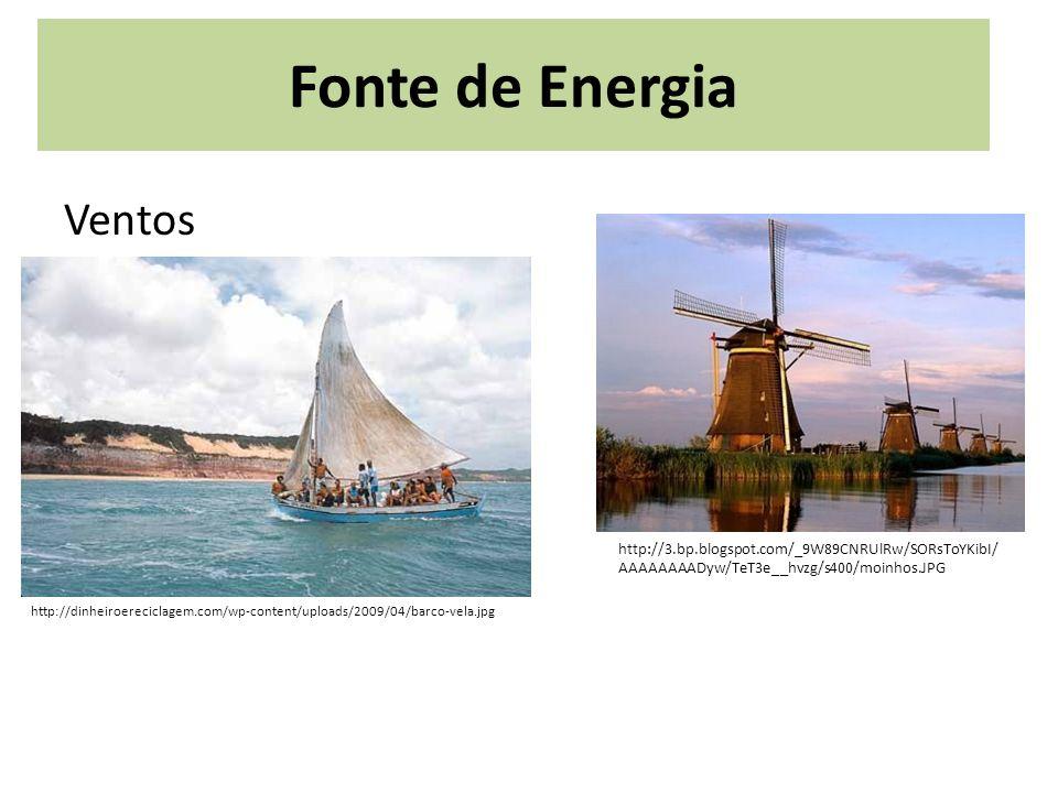Fonte de Energia Ventos http://dinheiroereciclagem.com/wp-content/uploads/2009/04/barco-vela.jpg http://3.bp.blogspot.com/_9W89CNRUlRw/SORsToYKibI/ AA