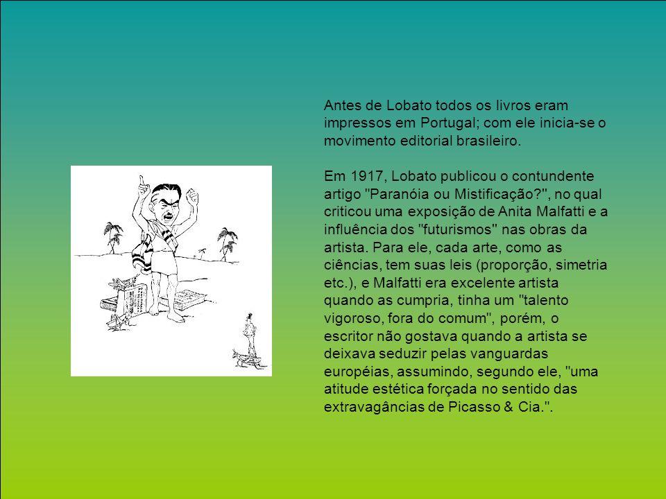 Antes de Lobato todos os livros eram impressos em Portugal; com ele inicia-se o movimento editorial brasileiro.