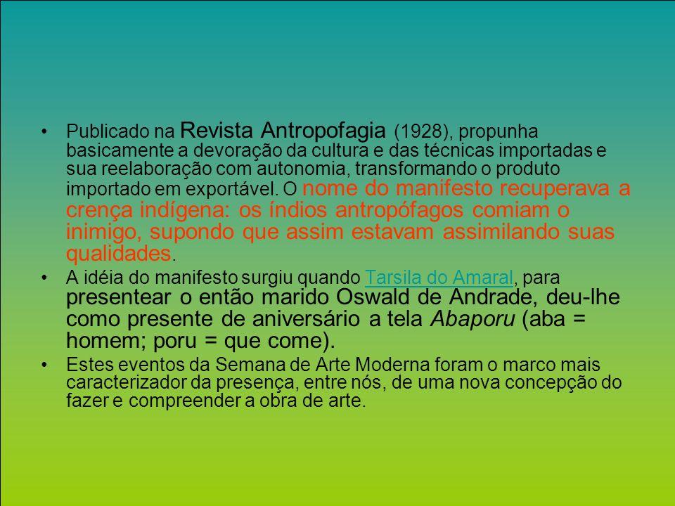 Publicado na Revista Antropofagia (1928), propunha basicamente a devoração da cultura e das técnicas importadas e sua reelaboração com autonomia, transformando o produto importado em exportável.