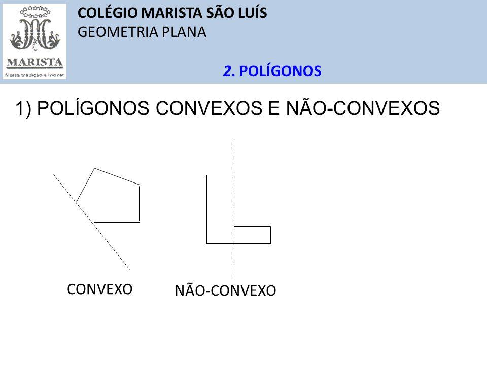 COLÉGIO MARISTA SÃO LUÍS GEOMETRIA PLANA 2. POLÍGONOS 1) POLÍGONOS CONVEXOS E NÃO-CONVEXOS CONVEXO NÃO-CONVEXO