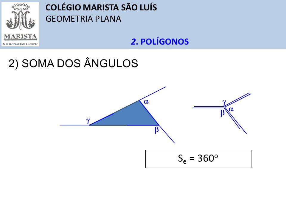 COLÉGIO MARISTA SÃO LUÍS GEOMETRIA PLANA 2. POLÍGONOS 2) SOMA DOS ÂNGULOS S e = 360 o