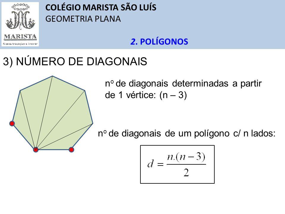 COLÉGIO MARISTA SÃO LUÍS GEOMETRIA PLANA 2. POLÍGONOS 3) NÚMERO DE DIAGONAIS n o de diagonais de um polígono c/ n lados: n o de diagonais determinadas