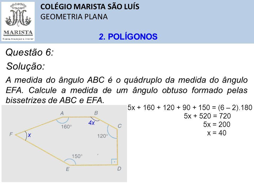 COLÉGIO MARISTA SÃO LUÍS GEOMETRIA PLANA 2. POLÍGONOS Questão 6: A medida do ângulo ABC é o quádruplo da medida do ângulo EFA. Calcule a medida de um