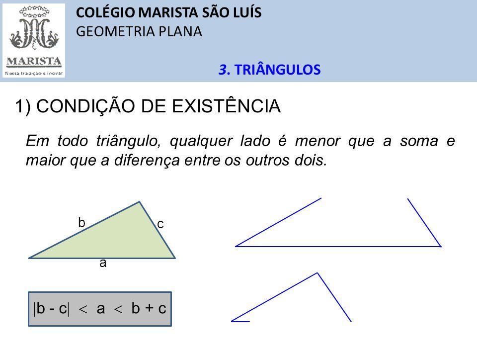 COLÉGIO MARISTA SÃO LUÍS GEOMETRIA PLANA 3. TRIÂNGULOS 1) CONDIÇÃO DE EXISTÊNCIA Em todo triângulo, qualquer lado é menor que a soma e maior que a dif