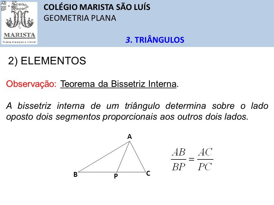 COLÉGIO MARISTA SÃO LUÍS GEOMETRIA PLANA 3. TRIÂNGULOS 2) ELEMENTOS Observação: Teorema da Bissetriz Interna. A bissetriz interna de um triângulo dete