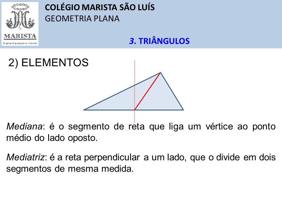 COLÉGIO MARISTA SÃO LUÍS GEOMETRIA PLANA 3. TRIÂNGULOS 2) ELEMENTOS Mediana: é o segmento de reta que liga um vértice ao ponto médio do lado oposto. M