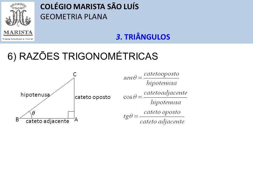 COLÉGIO MARISTA SÃO LUÍS GEOMETRIA PLANA 3. TRIÂNGULOS 6) RAZÕES TRIGONOMÉTRICAS AB C hipotenusa cateto oposto cateto adjacente