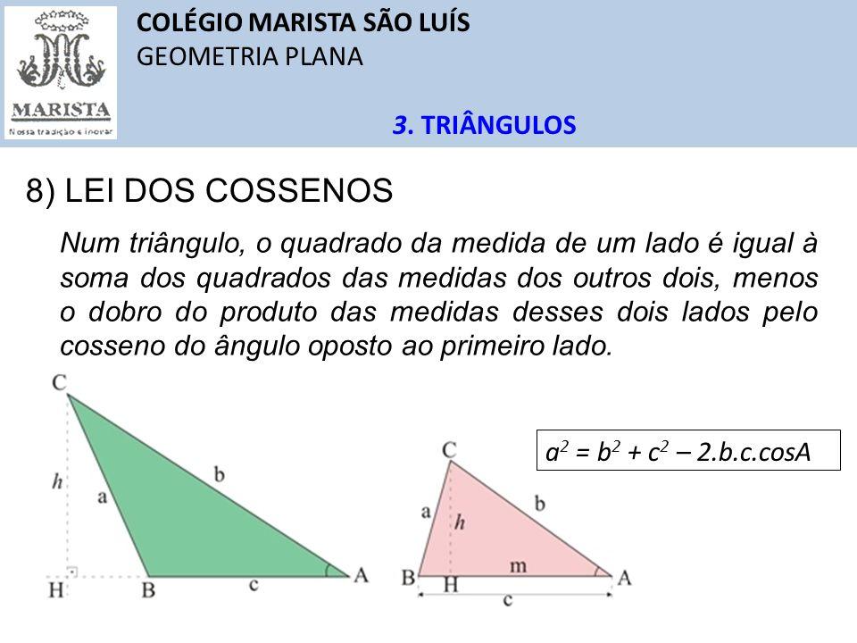 COLÉGIO MARISTA SÃO LUÍS GEOMETRIA PLANA 3. TRIÂNGULOS 8) LEI DOS COSSENOS Num triângulo, o quadrado da medida de um lado é igual à soma dos quadrados