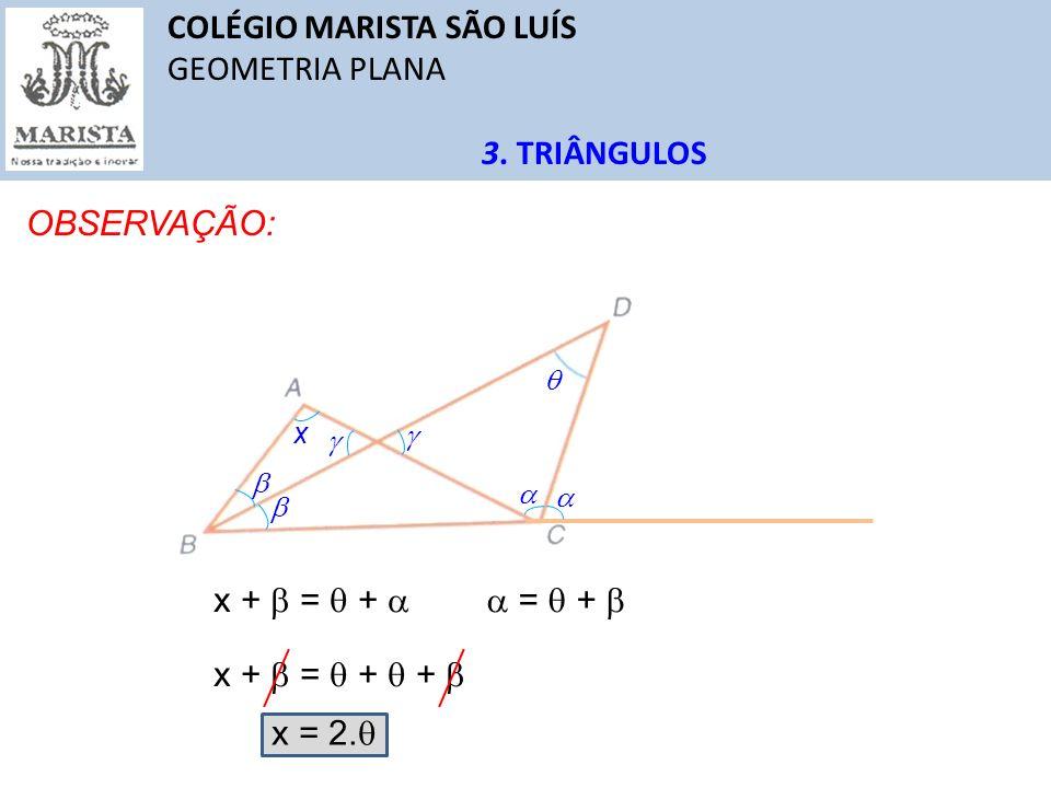 COLÉGIO MARISTA SÃO LUÍS GEOMETRIA PLANA 3. TRIÂNGULOS OBSERVAÇÃO: x x + = + = + x + = + + x = 2.