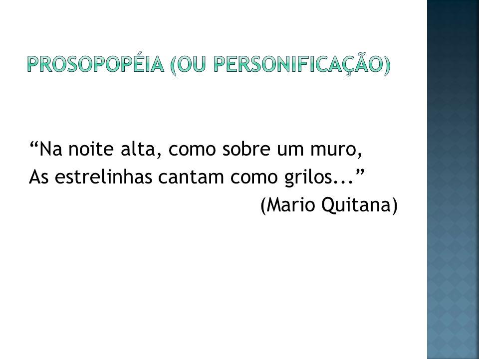 Na noite alta, como sobre um muro, As estrelinhas cantam como grilos... (Mario Quitana)