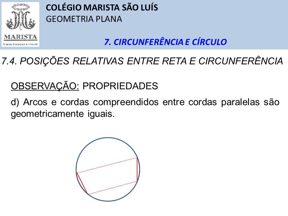 COLÉGIO MARISTA SÃO LUÍS GEOMETRIA PLANA 7. CIRCUNFERÊNCIA E CÍRCULO 7.4. POSIÇÕES RELATIVAS ENTRE RETA E CIRCUNFERÊNCIA OBSERVAÇÃO: PROPRIEDADES d) A