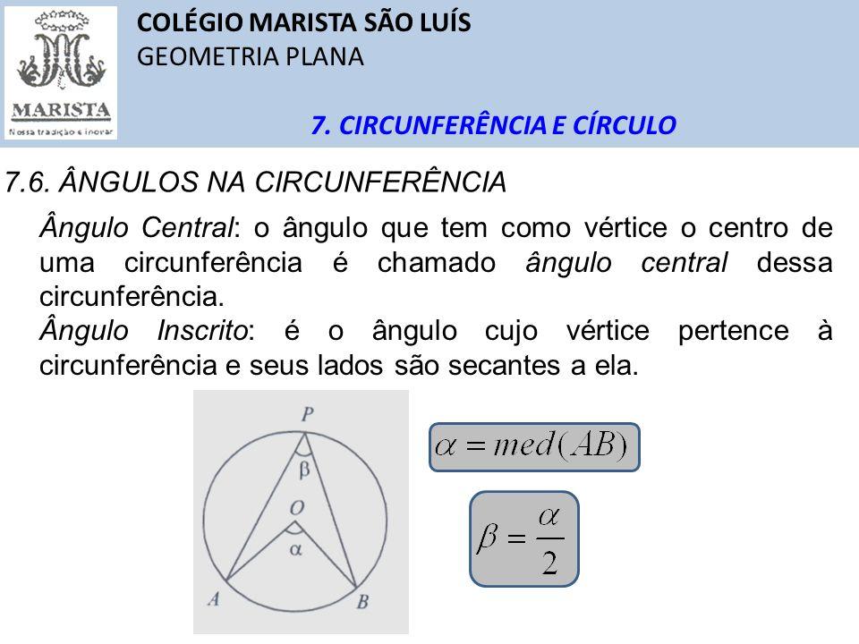 COLÉGIO MARISTA SÃO LUÍS GEOMETRIA PLANA 7. CIRCUNFERÊNCIA E CÍRCULO 7.6. ÂNGULOS NA CIRCUNFERÊNCIA Ângulo Central: o ângulo que tem como vértice o ce