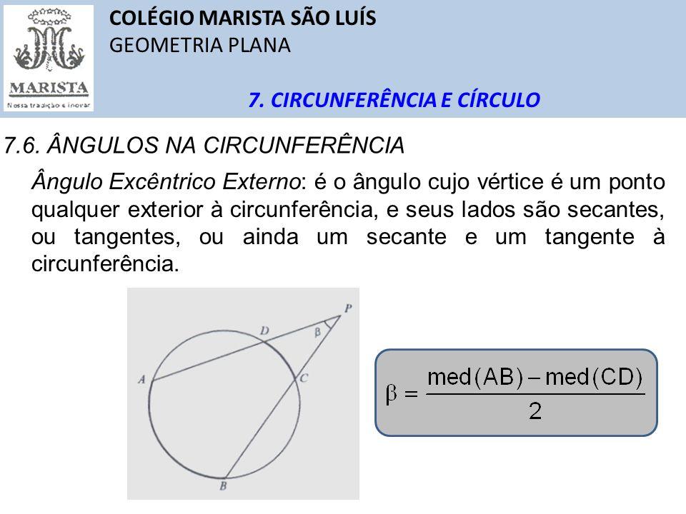 COLÉGIO MARISTA SÃO LUÍS GEOMETRIA PLANA 7. CIRCUNFERÊNCIA E CÍRCULO 7.6. ÂNGULOS NA CIRCUNFERÊNCIA Ângulo Excêntrico Externo: é o ângulo cujo vértice