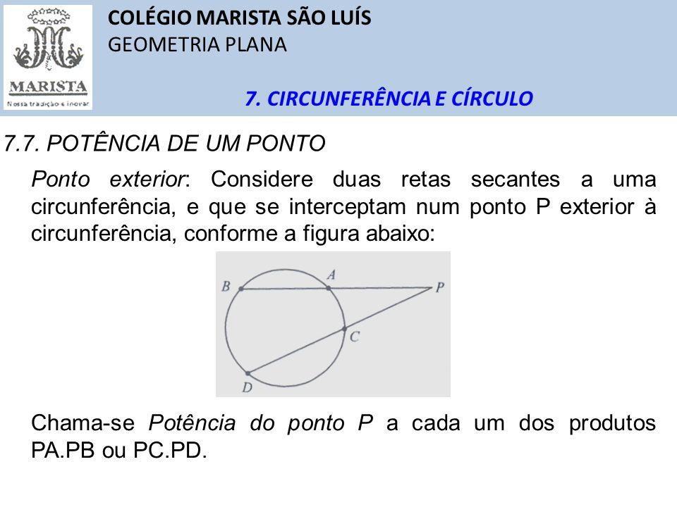 COLÉGIO MARISTA SÃO LUÍS GEOMETRIA PLANA 7. CIRCUNFERÊNCIA E CÍRCULO 7.7. POTÊNCIA DE UM PONTO Ponto exterior: Considere duas retas secantes a uma cir