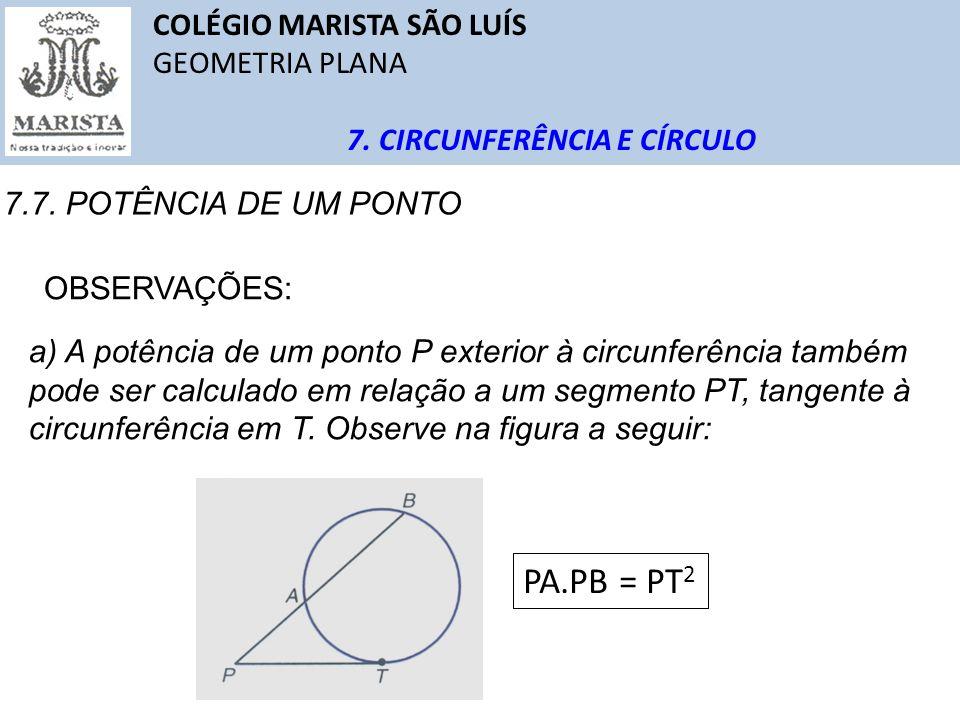 COLÉGIO MARISTA SÃO LUÍS GEOMETRIA PLANA 7. CIRCUNFERÊNCIA E CÍRCULO 7.7. POTÊNCIA DE UM PONTO OBSERVAÇÕES: a) A potência de um ponto P exterior à cir
