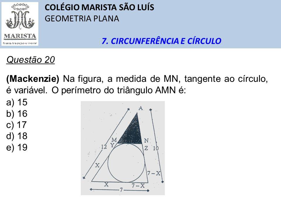 COLÉGIO MARISTA SÃO LUÍS GEOMETRIA PLANA 7. CIRCUNFERÊNCIA E CÍRCULO Questão 20 (Mackenzie) Na figura, a medida de MN, tangente ao círculo, é variável
