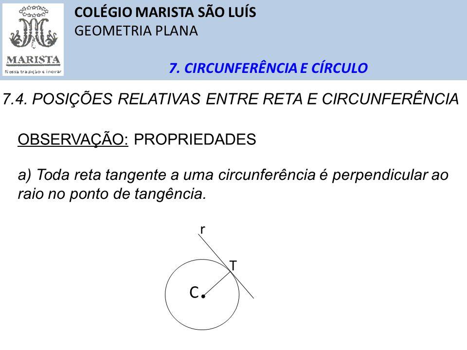 COLÉGIO MARISTA SÃO LUÍS GEOMETRIA PLANA 7. CIRCUNFERÊNCIA E CÍRCULO 7.4. POSIÇÕES RELATIVAS ENTRE RETA E CIRCUNFERÊNCIA OBSERVAÇÃO: PROPRIEDADES a) T