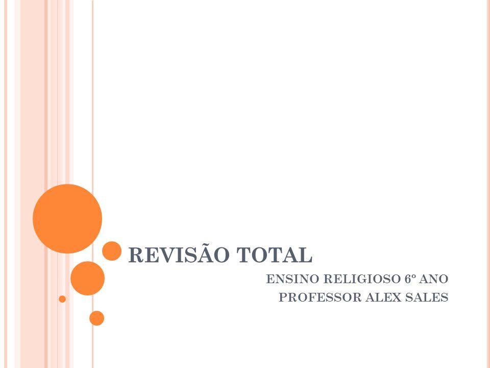 REVISÃO TOTAL ENSINO RELIGIOSO 6º ANO PROFESSOR ALEX SALES