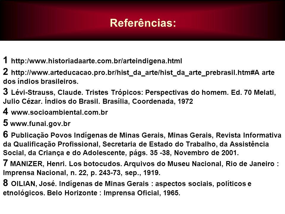 1 http:/www.historiadaarte.com.br/arteindigena.html 2 http://www.arteducacao.pro.br/hist_da_arte/hist_da_arte_prebrasil.htm#A arte dos índios brasileiros.