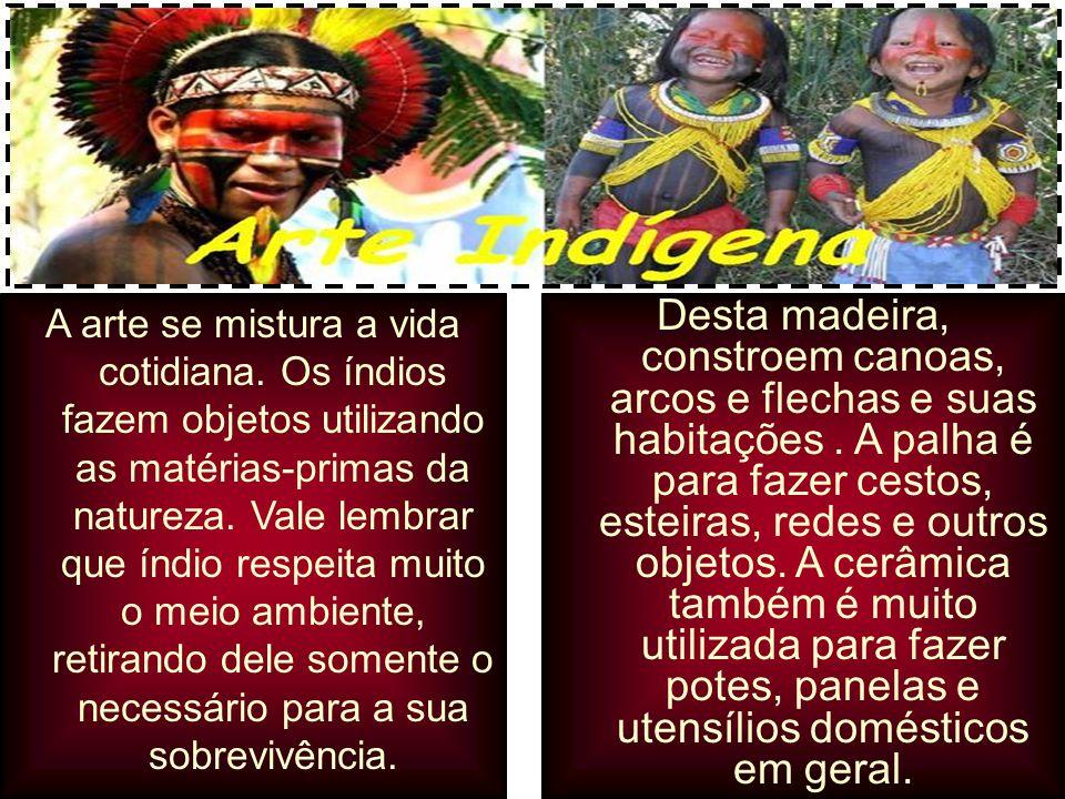 A arte dos índios brasileiros A arte se mistura a vida cotidiana.