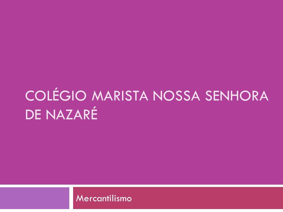 COLÉGIO MARISTA NOSSA SENHORA DE NAZARÉ Mercantilismo