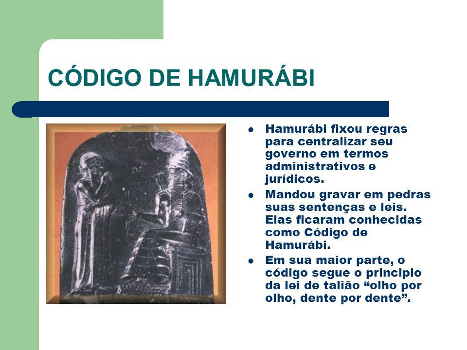 CÓDIGO DE HAMURÁBI Hamurábi fixou regras para centralizar seu governo em termos administrativos e jurídicos. Mandou gravar em pedras suas sentenças e