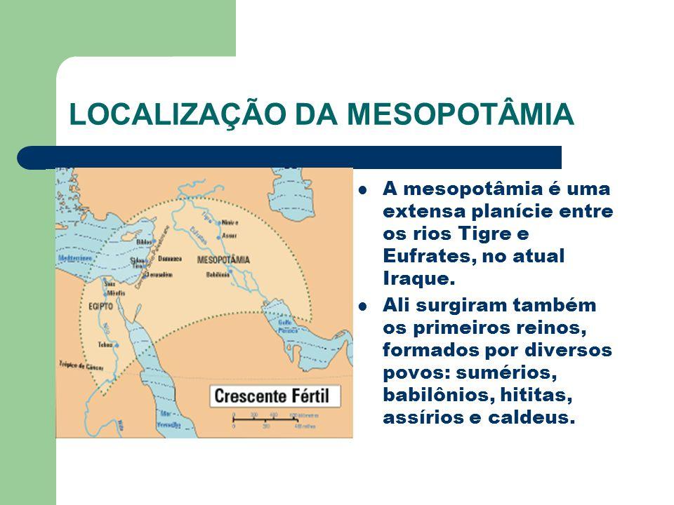 LOCALIZAÇÃO DA MESOPOTÂMIA A mesopotâmia é uma extensa planície entre os rios Tigre e Eufrates, no atual Iraque. Ali surgiram também os primeiros rein