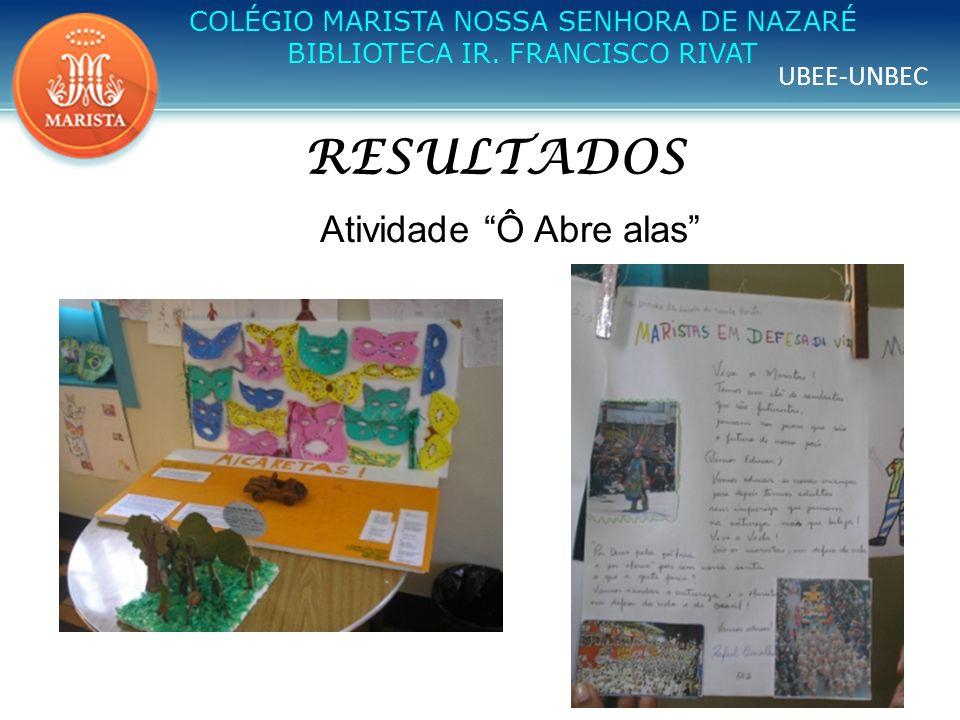 UBEE-UNBEC COLÉGIO MARISTA NOSSA SENHORA DE NAZARÉ BIBLIOTECA IR. FRANCISCO RIVAT RESULTADOS Atividade Ô Abre alas