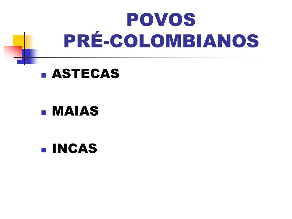 POVOS PRÉ-COLOMBIANOS ASTECAS MAIAS INCAS