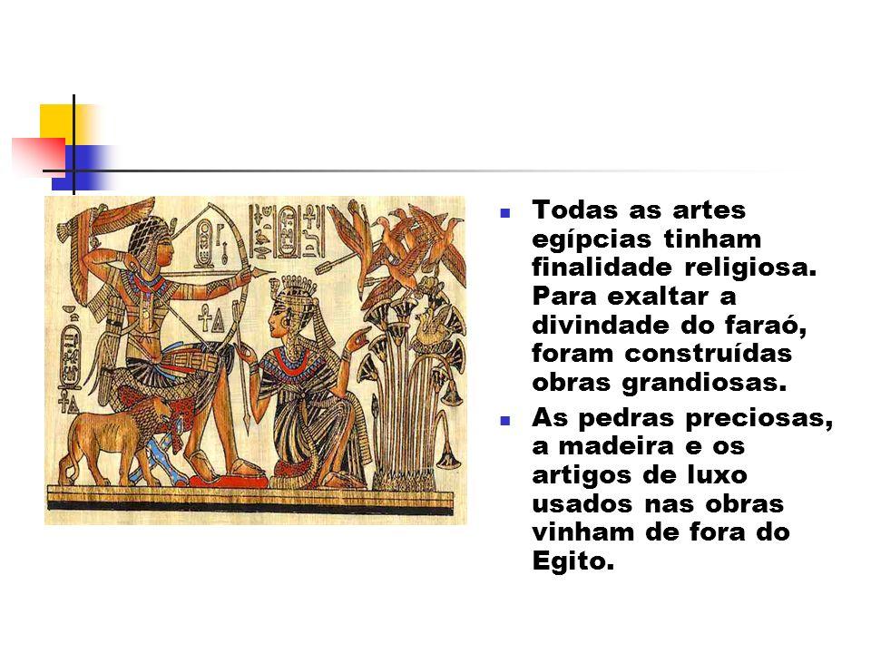 Todas as artes egípcias tinham finalidade religiosa. Para exaltar a divindade do faraó, foram construídas obras grandiosas. As pedras preciosas, a mad