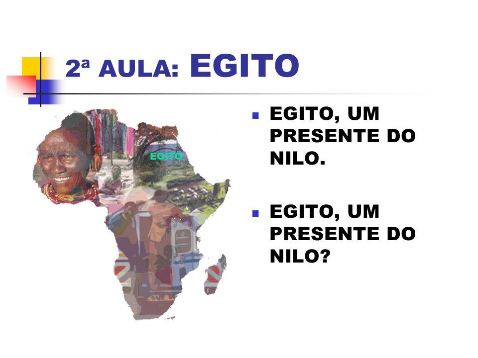 2ª AULA: EGITO EGITO, UM PRESENTE DO NILO. EGITO, UM PRESENTE DO NILO? EGITO