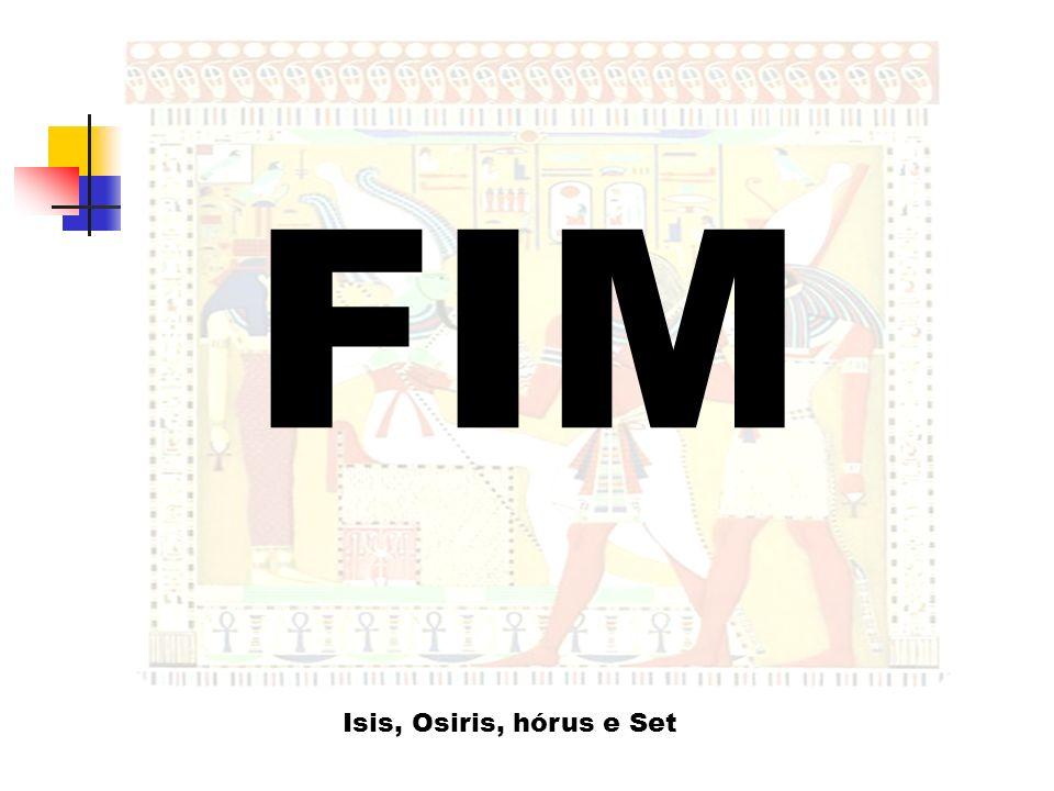 Isis, Osiris, hórus e Set FIM