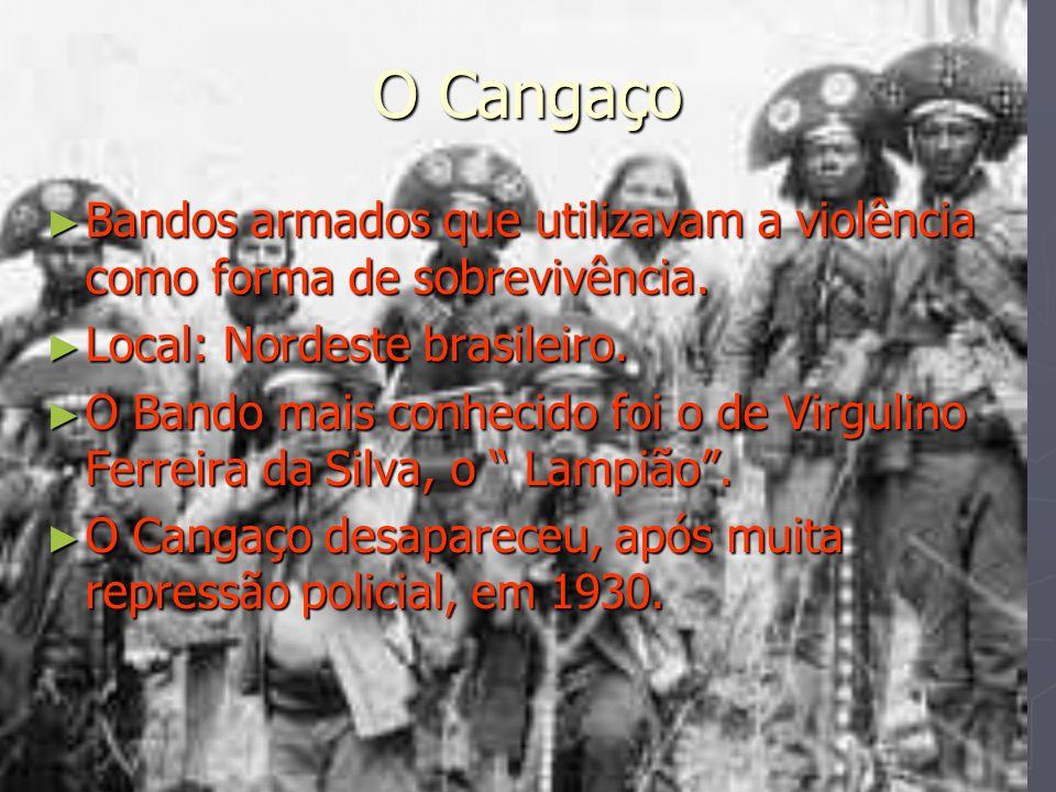 O Cangaço Bandos armados que utilizavam a violência como forma de sobrevivência. Bandos armados que utilizavam a violência como forma de sobrevivência