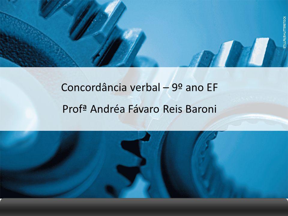 STILLFX/SHUTTERSTOCK Concordância verbal – 9º ano EF Profª Andréa Fávaro Reis Baroni STILLFX/SHUTTERSTOCK