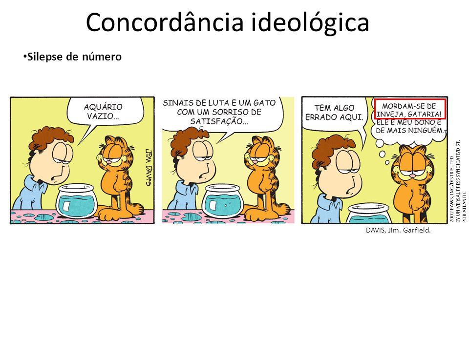Concordância ideológica Silepse de número DAVIS, Jim. Garfield. 2002 PAWS, INC./DISTRIBUTED BY UNIVERSAL PRESS SYNDICATE/DIST. POR ATLANTIC